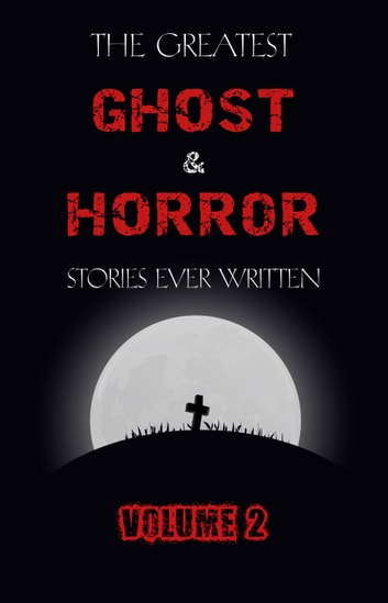The greatest ghost and horror stories ever written volume 2 30 the greatest ghost and horror stories ever written volume 2 30 short stories fandeluxe Gallery