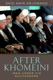 After Khomeini - Iran Under His Successors ebook by Said Amir Arjomand