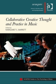 Collaborative Creative Thought and Practice in Music ebook by Professor Margaret S Barrett