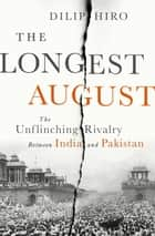 The Longest August - The Unflinching Rivalry Between India and Pakistan ebook by Dilip Hiro