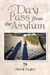 Day Pass From The Asylum ebook by Meryl Taylor