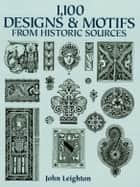 1,100 Designs and Motifs from Historic Sources ebook by John Leighton