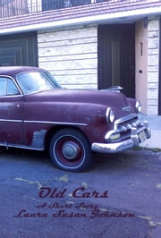 Old Cars: A Short Story ebook by Laura Susan Johnson