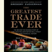 The Greatest Trade Ever - The Behind-the-Scenes Story of How John Paulson Defied Wall Street and Made Financial History audiobook by Gregory Zuckerman