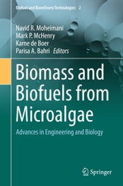 Biomass and Biofuels from Microalgae - Advances in Engineering and Biology ebook by Navid Reza Moheimani,Mark P. McHenry,Karne de Boer,Parisa Bahri