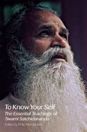 To Know Your Self: The Essential Teachings of Swami Satchidananda ebook by Swami Satchidananda