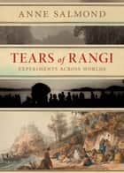 Tears of Rangi - Experiments Across Worlds ebook by Anne Salmond