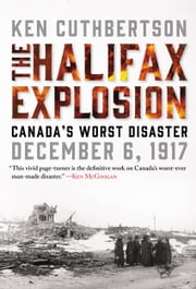 The Halifax Explosion - Canada's Worst Disaster ebook by Ken Cuthbertson