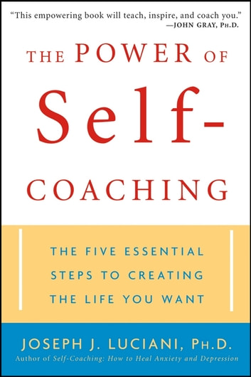 The Power of Self-Coaching - The Five Essential Steps to Creating the Life You Want ebook by Joseph J. Luciani