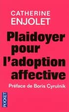 Plaidoyer pour l'adoption affective ebook by Boris CYRULNIK, Catherine ENJOLET