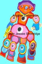 Another Dimension ebook by Joan Jessee Shortridge