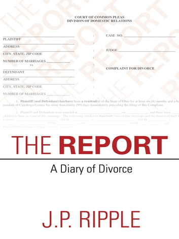 The Report - A Diary of Divorce ebook by J.P. Ripple