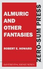 Almuric and Other Fantasies ebook by Robert E. Howard