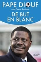 De but en blanc ebook by Pape Diouf, Pascal Boniface