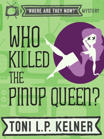 Who Killed the Pinup Queen? - Where Are They Now? Book 2 ebook by Toni L. P. Kelner