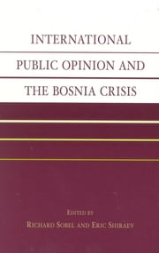 International Public Opinion and the Bosnia Crisis ebook by Richard Sobel, Eric Shiraev, Robert Shapiro