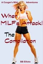 When MILF's Attack! The Compilation ebook by BB Ellioto