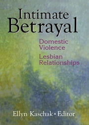 Intimate Betrayal - Domestic Violence in Lesbian Relationships ebook by Ellyn Kaschak