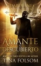 Amante al Descubierto (Guardianes Invisibles #1) ebook by Tina Folsom