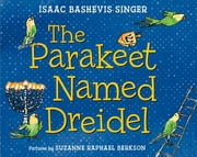 The Parakeet Named Dreidel ebook by Isaac Bashevis Singer,Suzanne Raphael Berkson