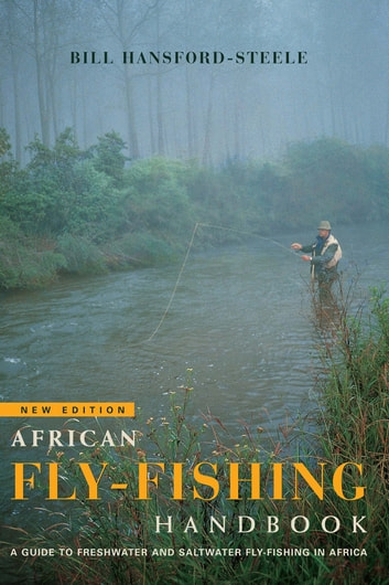 African fly-fishing handbook A guide to freshwater and saltwater fly-fishing in Africa ebook by Bill Hansford-Steele