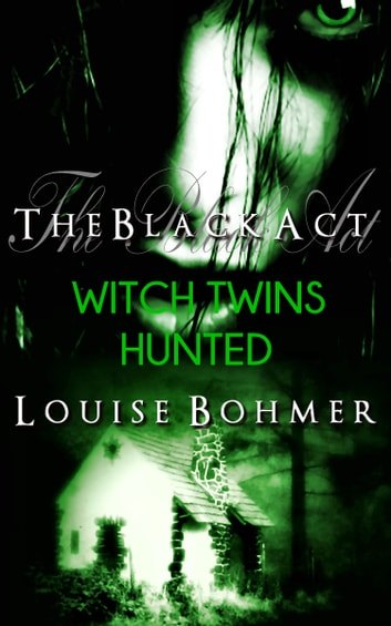 The Black Act Book 6: Witch Twins Hunted ebook by Louise Bohmer