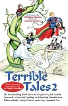Terrible Tales 2 - The Bloodcurdling Truth About the Frog Prince, Jack and the Beanstalk, a Very Fowl Duckling, the Ghoulishly Ghoulish Snow White, a Really Crabby Princess, and a Very Squashed Pea ebook by