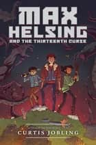 Max Helsing and the Thirteenth Curse ebook by Curtis Jobling