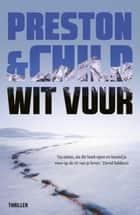 Wit vuur ebook by Preston & Child