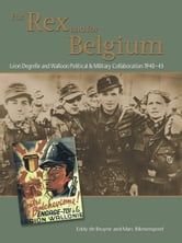 For Rex and for Belgium - Léon Degrelle and Walloon Political and Military Collaboration 1940-45 ebook by Eddy deBruyne