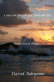 A Measure of My Treasure - Collection of Poems ebook by David Adeyemo