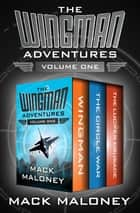 The Wingman Adventures Volume One - Wingman, The Circle War, and The Lucifer Crusade ebook by Mack Maloney