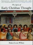 The Spirit of Early Christian Thought: Seeking the Face of God ebook by Robert Louis Wilken