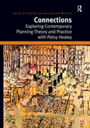 Connections - Exploring Contemporary Planning Theory and Practice with Patsy Healey ebook by Jean Hillier, Jonathan Metzger