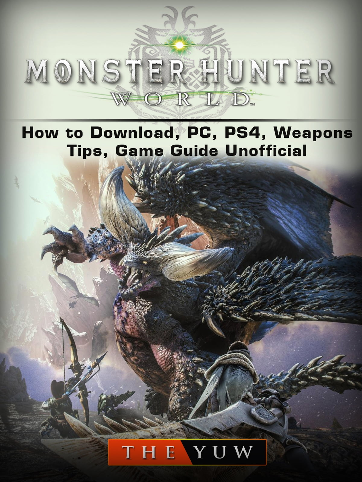 Monster hunter world how to download, pc, ps4, weapons, tips, game.