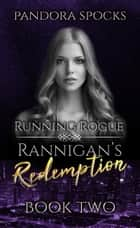 Rannigan's Redemption Part 2: Running Rogue ebook by Pandora Spocks