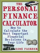 The Personal Finance Calculator: How to Calculate the Most Important Financial Decisions in Your Life ebook by Faerber, Esme