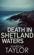 Death in Shetland Waters ebook by Marsali Taylor
