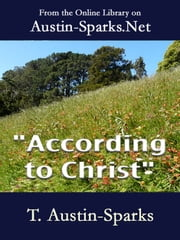 """According to Christ"" ebook by T. Austin-Sparks"