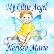 My Little Angel (Inspirational Book about Self-Esteem for Kids, Preschool Books, Kids Books, Kindergarten Books, Baby Books, Kids Book, Ages 2-8, Toddler Books, Kids Books, Baby Books, Kids Books) ebook by Nerissa Marie