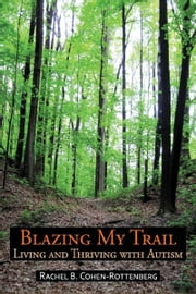 Blazing My Trail: Living and Thriving With Autism ebook by Rachel B. Cohen-Rottenberg