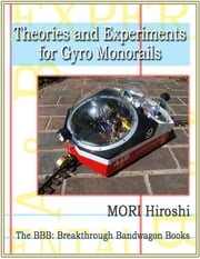 Theories and Experiments for Gyro Monorails ebook by MORI Hiroshi