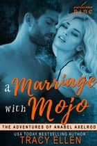 A Marriage with Mojo, Volume 9, The Adventures of Anabel Axelrod ebook by Tracy Ellen
