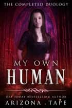 My Own Human Complete Duology ebook by Arizona Tape