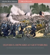 Official Records of the Union and Confederate Armies: General Oliver O. Howard at Gettysburg ebook by Oliver O. Howard