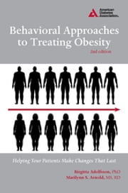 Behavioral Approaches to Treating Obesity - Helping Your Patients Make Changes That Last ebook by Birgitta Adolfsson, Ph.D., Marilynn S. Arnold,...