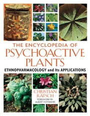 The Encyclopedia of Psychoactive Plants - Ethnopharmacology and Its Applications ebook by Christian Rätsch,Albert Hofmann