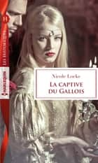 La captive du Gallois eBook by Nicole Locke