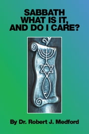 Sabbath - What Is It, and Do I Care? ebook by Dr. Robert J. Medford