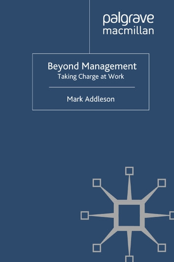 Beyond Management - Taking Charge at Work ebook by M. Addleson